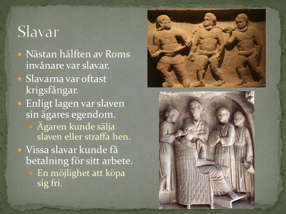 Nästan hälften av Roms invånare var slavar. Slavarna var oftast krigsfångar. Enligt lagen var slaven sin ägares egendom. Ägaren kunde sälja slaven ell