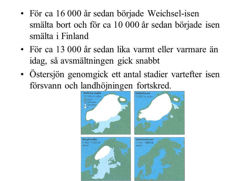 För ca 16 000 år sedan började Weichsel-isen smälta bort och för ca 10 000 år sedan började isen smälta i Finland För ca 13 000 år sedan lika varmt el