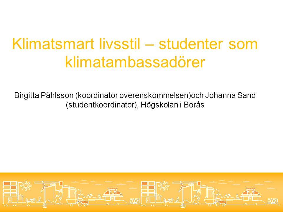 Klimatsmart livsstil – studenter som klimatambassadörer Birgitta Påhlsson (koordinator överenskommelsen)och Johanna Sänd (studentkoordinator), Högskolan i Borås