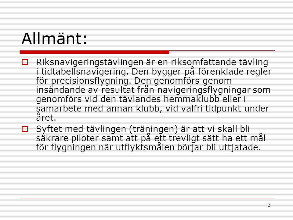3 Allmänt:  Riksnavigeringstävlingen är en riksomfattande tävling i tidtabellsnavigering.