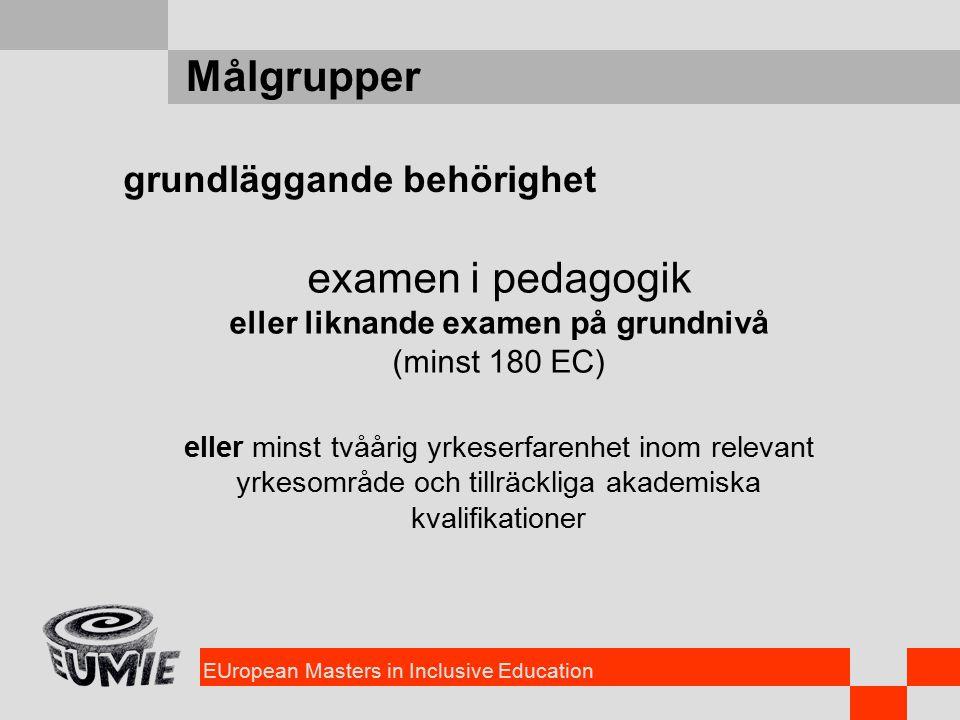 EUropean Masters in Inclusive Education Målgrupper grundläggande behörighet examen i pedagogik eller liknande examen på grundnivå (minst 180 EC) eller minst tvåårig yrkeserfarenhet inom relevant yrkesområde och tillräckliga akademiska kvalifikationer