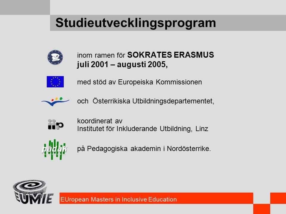 EUropean Masters in Inclusive Education Studieutvecklingsprogram inom ramen för SOKRATES ERASMUS juli 2001 – augusti 2005, med stöd av Europeiska Kommissionen och Österrikiska Utbildningsdepartementet, koordinerat av Institutet för Inkluderande Utbildning, Linz på Pedagogiska akademin i Nordösterrike.