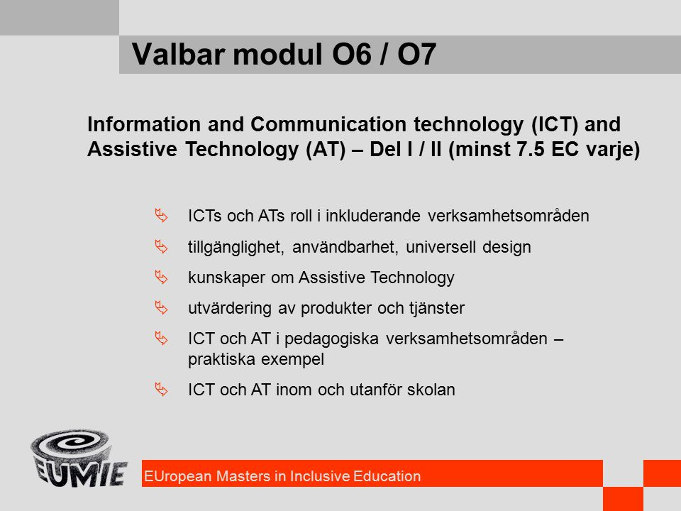 EUropean Masters in Inclusive Education Valbar modul O6 / O7 Information and Communication technology (ICT) and Assistive Technology (AT) – Del I / II