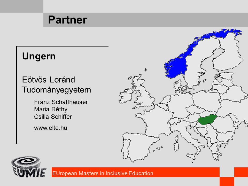 EUropean Masters in Inclusive Education Partner Ungern Eötvös Loránd Tudományegyetem Franz Schaffhauser Maria Réthy Csilla Schiffer www.elte.hu