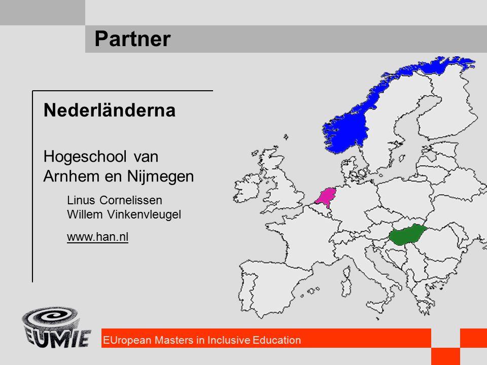 EUropean Masters in Inclusive Education Partner Nederländerna Hogeschool van Arnhem en Nijmegen Linus Cornelissen Willem Vinkenvleugel www.han.nl