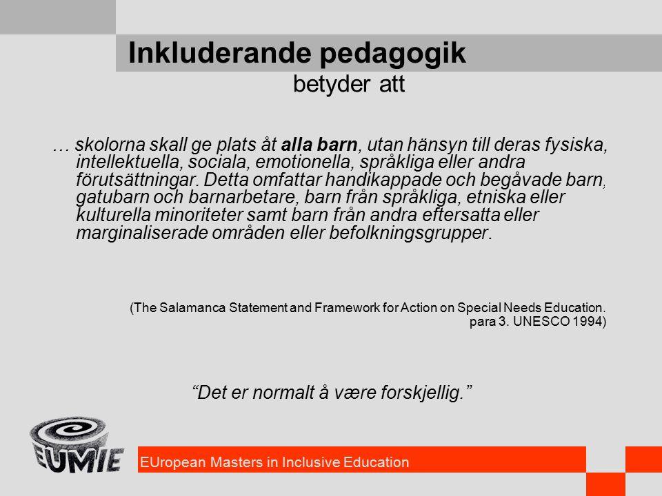 EUropean Masters in Inclusive Education Inkluderande pedagogik … skolorna skall ge plats åt alla barn, utan hänsyn till deras fysiska, intellektuella, sociala, emotionella, språkliga eller andra förutsättningar.