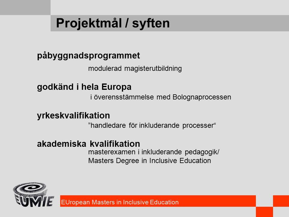 EUropean Masters in Inclusive Education Projektmål / syften påbyggnadsprogrammet modulerad magisterutbildning godkänd i hela Europa i överensstämmelse med Bolognaprocessen yrkeskvalifikation handledare för inkluderande processer akademiska kvalifikation masterexamen i inkluderande pedagogik/ Masters Degree in Inclusive Education