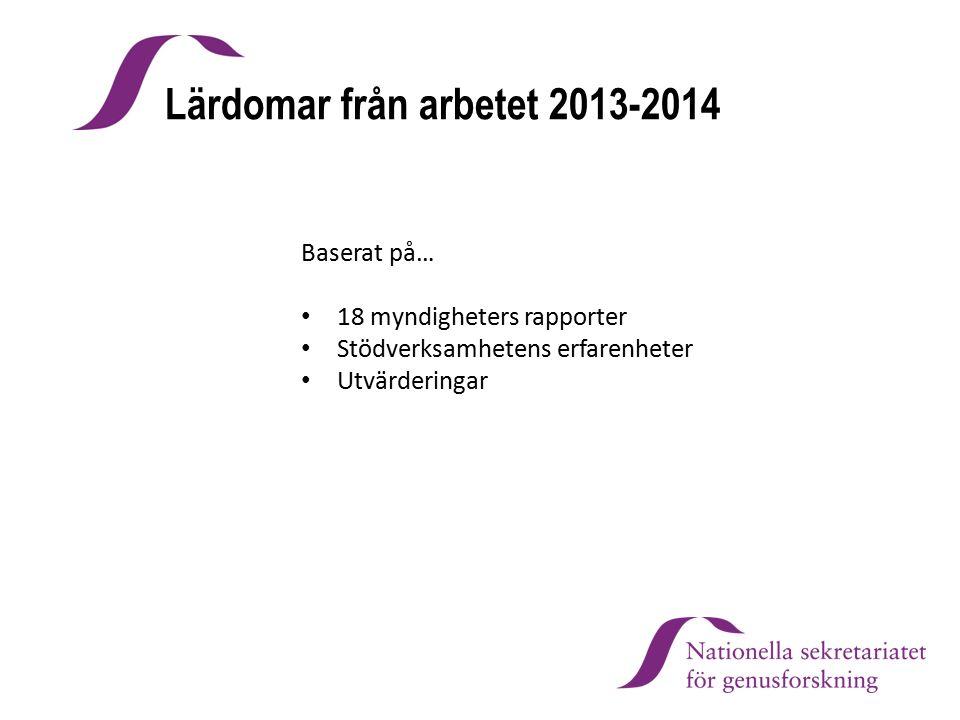 Lärdomar från arbetet 2013-2014 Baserat på… 18 myndigheters rapporter Stödverksamhetens erfarenheter Utvärderingar