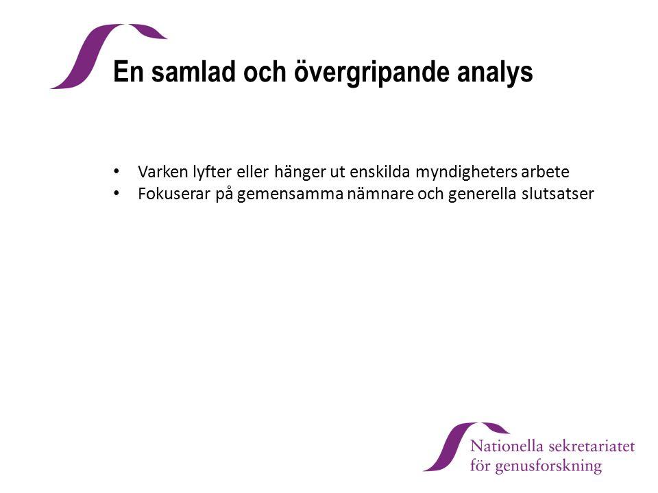 En samlad och övergripande analys Varken lyfter eller hänger ut enskilda myndigheters arbete Fokuserar på gemensamma nämnare och generella slutsatser