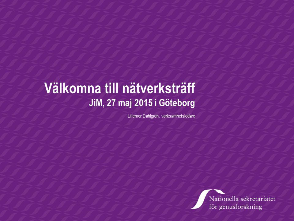 Välkomna till nätverksträff JiM, 27 maj 2015 i Göteborg Lillemor Dahlgren, verksamhetsledare