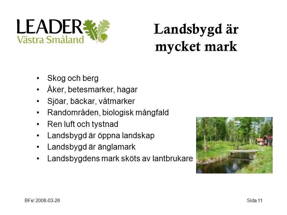 BFx/ 2008-03-26Sida 11 Landsbygd är mycket mark Skog och berg Åker, betesmarker, hagar Sjöar, bäckar, våtmarker Randområden, biologisk mångfald Ren luft och tystnad Landsbygd är öppna landskap Landsbygd är änglamark Landsbygdens mark sköts av lantbrukare