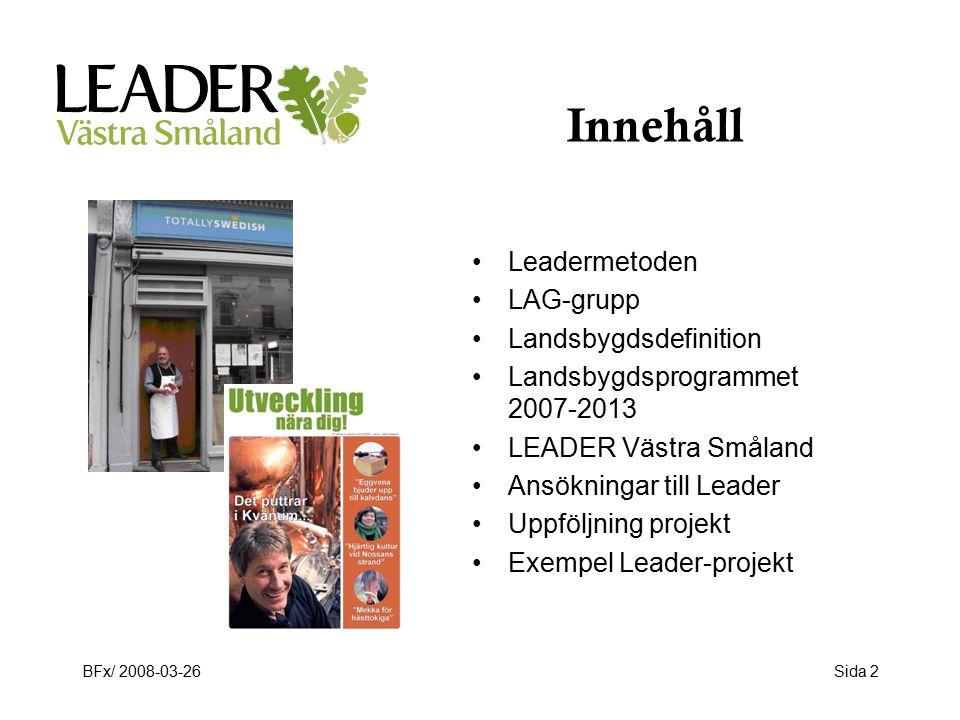 BFx/ 2008-03-26Sida 2 Innehåll Leadermetoden LAG-grupp Landsbygdsdefinition Landsbygdsprogrammet 2007-2013 LEADER Västra Småland Ansökningar till Leader Uppföljning projekt Exempel Leader-projekt