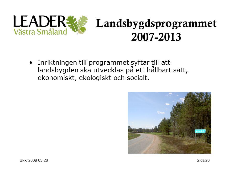 BFx/ 2008-03-26Sida 20 Landsbygdsprogrammet 2007-2013 Inriktningen till programmet syftar till att landsbygden ska utvecklas på ett hållbart sätt, ekonomiskt, ekologiskt och socialt.