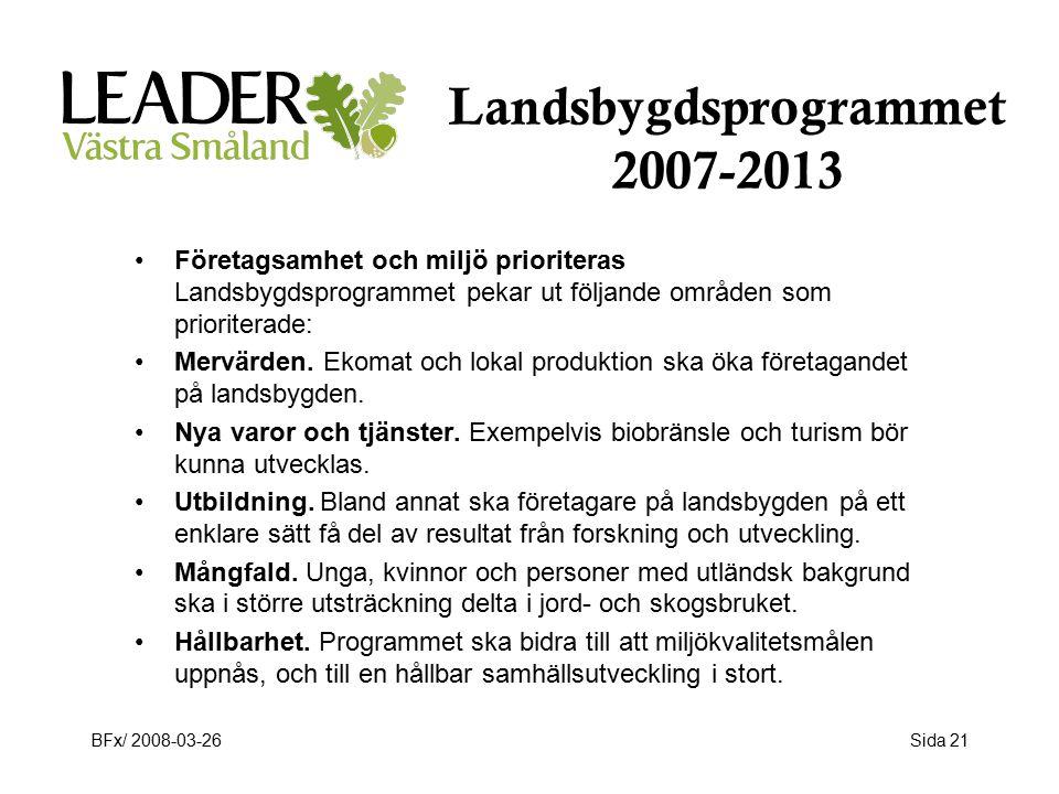 BFx/ 2008-03-26Sida 21 Landsbygdsprogrammet 2007-2013 Företagsamhet och miljö prioriteras Landsbygdsprogrammet pekar ut följande områden som prioriterade: Mervärden.