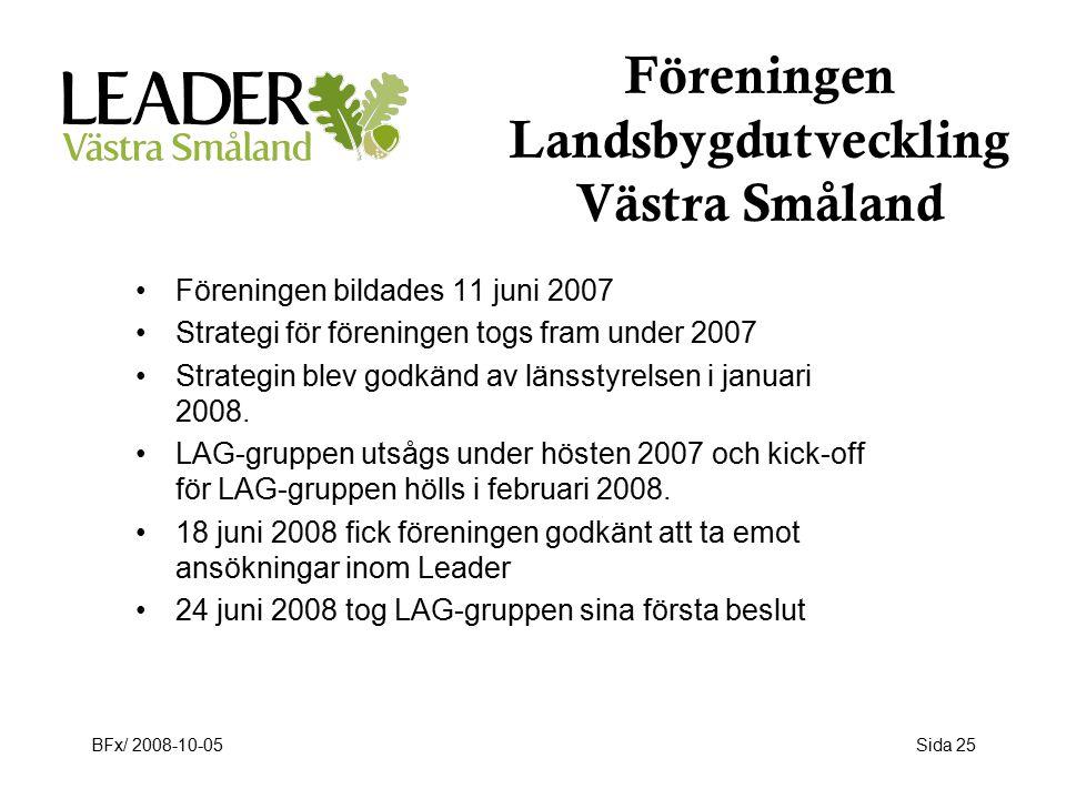 BFx/ 2008-10-05Sida 25 Föreningen Landsbygdutveckling Västra Småland Föreningen bildades 11 juni 2007 Strategi för föreningen togs fram under 2007 Strategin blev godkänd av länsstyrelsen i januari 2008.