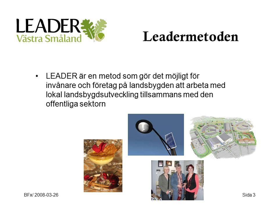 BFx/ 2008-03-26Sida 3 Leadermetoden LEADER är en metod som gör det möjligt för invånare och företag på landsbygden att arbeta med lokal landsbygdsutveckling tillsammans med den offentliga sektorn