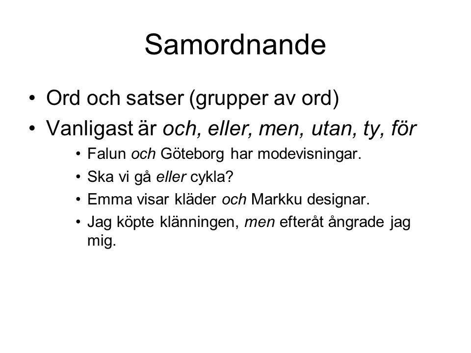 Samordnande Ord och satser (grupper av ord) Vanligast är och, eller, men, utan, ty, för Falun och Göteborg har modevisningar. Ska vi gå eller cykla? E