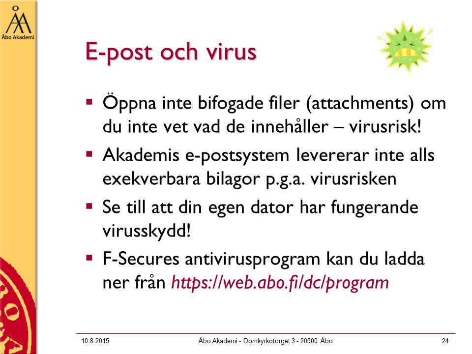 10.8.2015Åbo Akademi - Domkyrkotorget 3 - 20500 Åbo24 E-post och virus  Öppna inte bifogade filer (attachments) om du inte vet vad de innehåller – virusrisk.