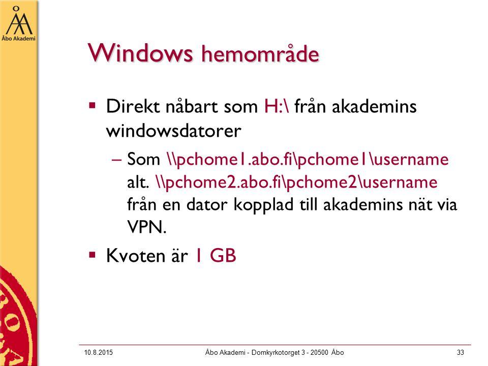 10.8.2015Åbo Akademi - Domkyrkotorget 3 - 20500 Åbo33 Windows hemområde  Direkt nåbart som H:\ från akademins windowsdatorer –Som \\pchome1.abo.fi\pchome1\username alt.