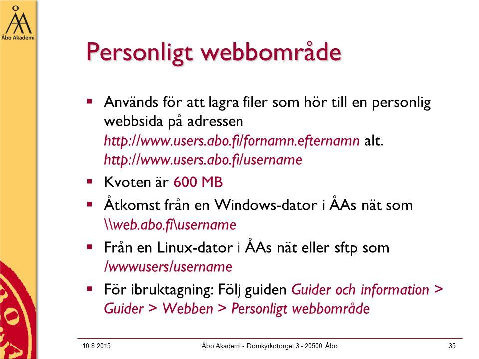 10.8.2015Åbo Akademi - Domkyrkotorget 3 - 20500 Åbo35 Personligt webbområde  Används för att lagra filer som hör till en personlig webbsida på adressen http://www.users.abo.fi/fornamn.efternamn alt.