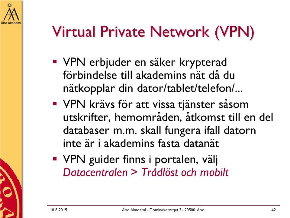 10.8.2015Åbo Akademi - Domkyrkotorget 3 - 20500 Åbo42 Virtual Private Network (VPN)  VPN erbjuder en säker krypterad förbindelse till akademins nät då du nätkopplar din dator/tablet/telefon/...