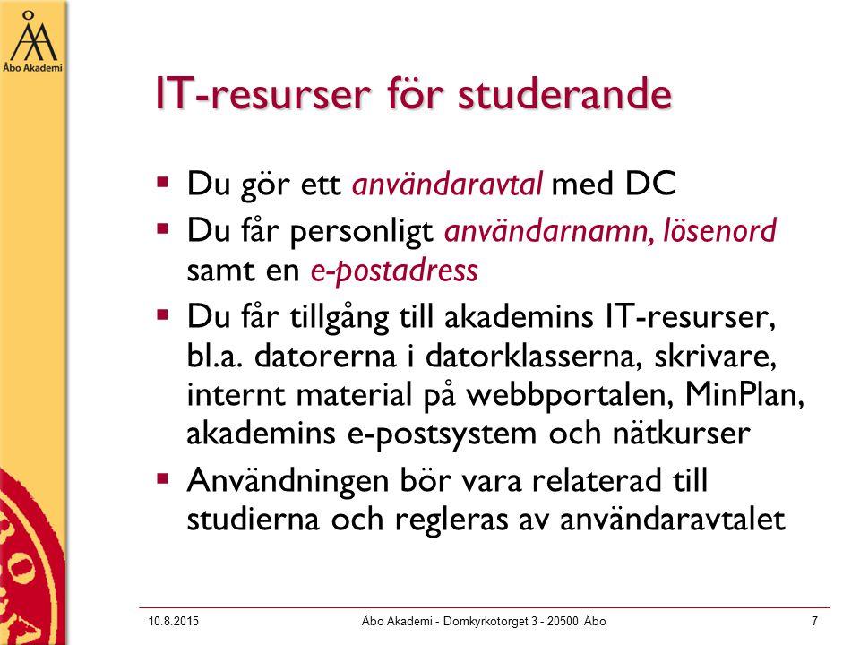 10.8.2015Åbo Akademi - Domkyrkotorget 3 - 20500 Åbo7 IT-resurser för studerande  Du gör ett användaravtal med DC  Du får personligt användarnamn, lösenord samt en e-postadress  Du får tillgång till akademins IT-resurser, bl.a.