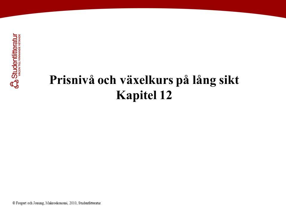 © Fregert och Jonung, Makroekonomi, 2010, Studentlitteratur Prisnivå och växelkurs på lång sikt Kapitel 12