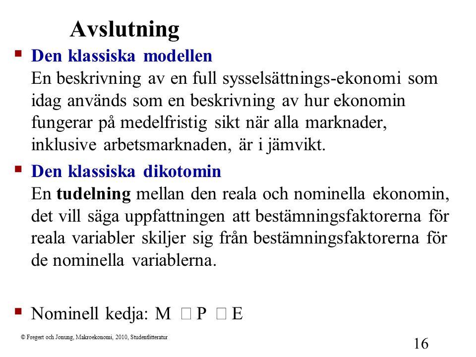 © Fregert och Jonung, Makroekonomi, 2010, Studentlitteratur 16 Avslutning  Den klassiska modellen En beskrivning av en full sysselsättnings-ekonomi s