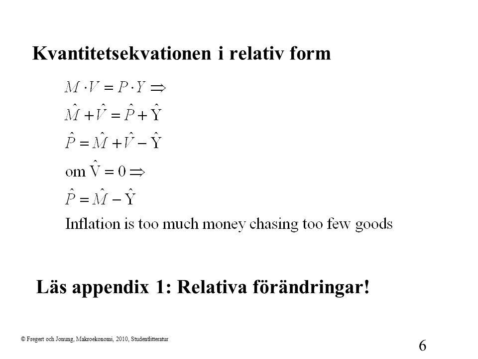 © Fregert och Jonung, Makroekonomi, 2010, Studentlitteratur 6 Kvantitetsekvationen i relativ form Läs appendix 1: Relativa förändringar!