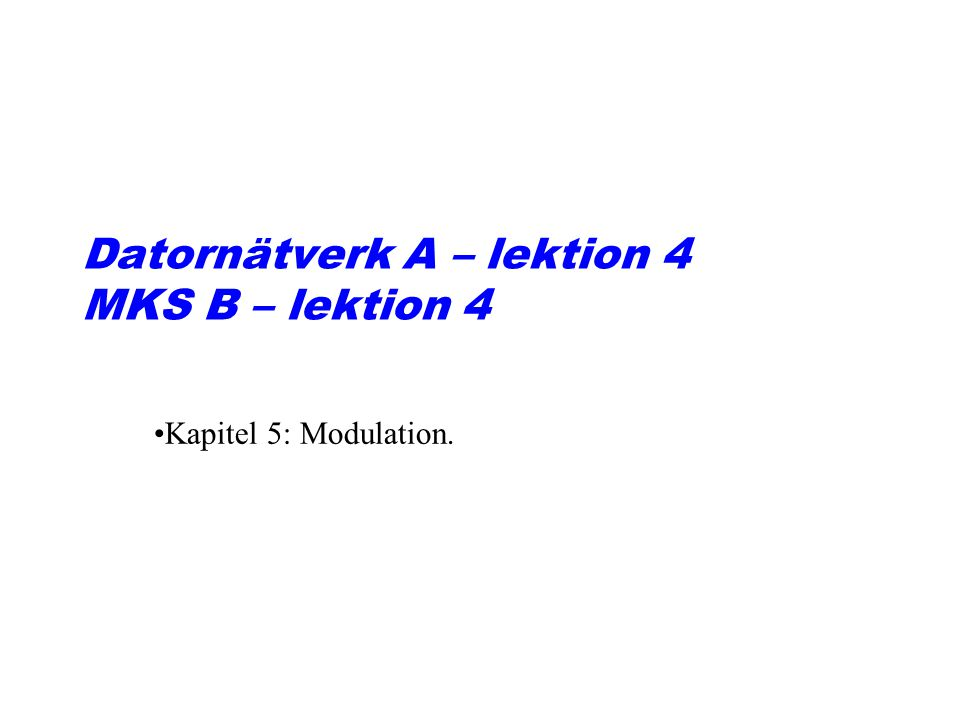 Digitala modulationsmetoder Binär signal ASK = Amplitude Shift Keying (AM) FSK = Frequency Shift Keying (FM) PSK = Phase Shift Keying (PSK)
