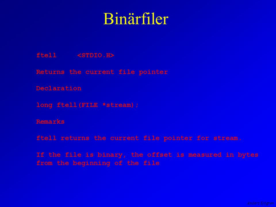 Anders Sjögren Binärfiler ftell Returns the current file pointer Declaration long ftell(FILE *stream); Remarks ftell returns the current file pointer