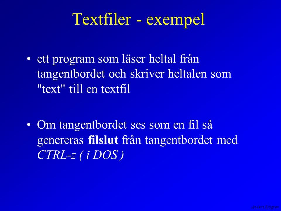 Anders Sjögren Textfiler - exempel ett program som läser heltal från tangentbordet och skriver heltalen som text till en textfil Om tangentbordet ses som en fil så genereras filslut från tangentbordet med CTRL-z ( i DOS )