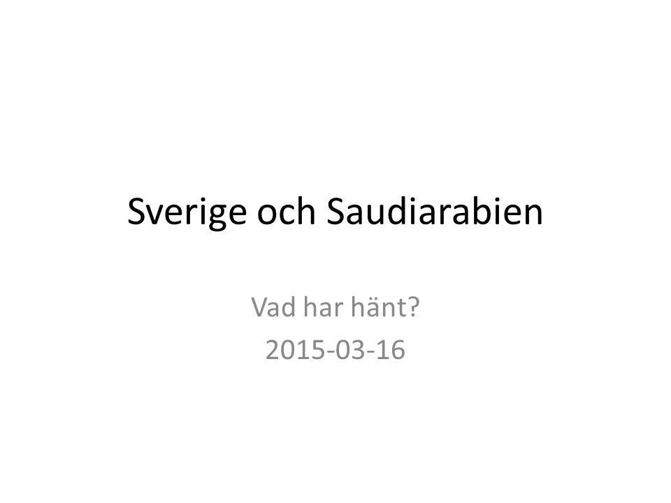 Sverige och Saudiarabien Vad har hänt 2015-03-16
