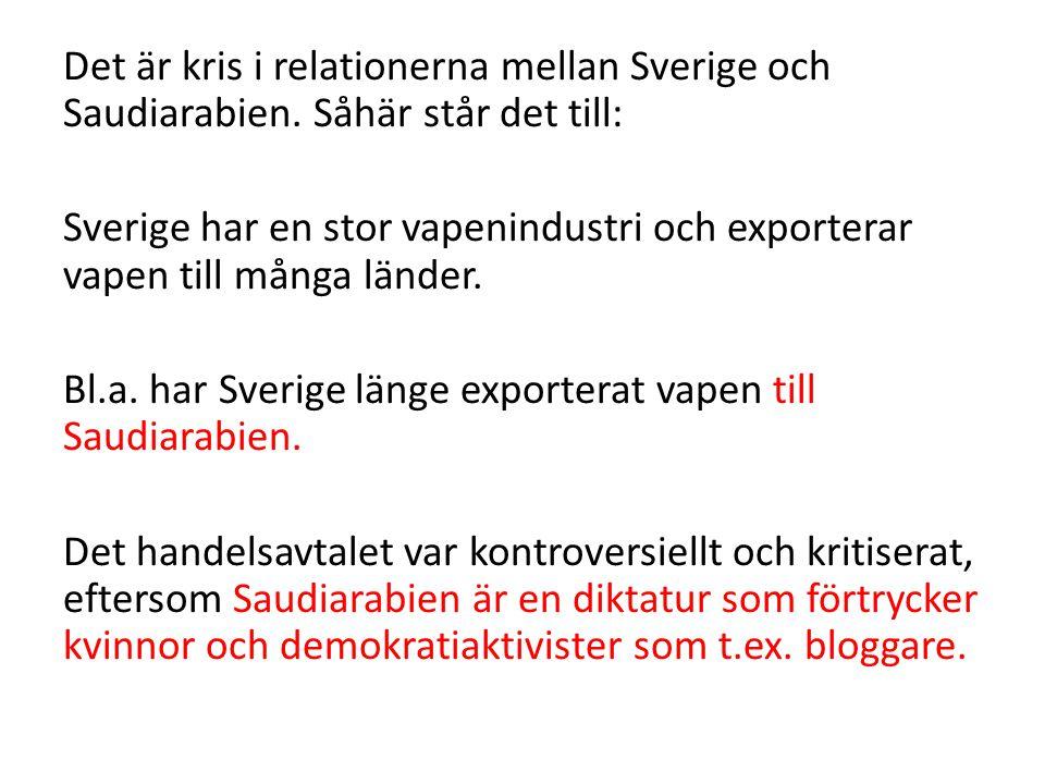 Det är kris i relationerna mellan Sverige och Saudiarabien.
