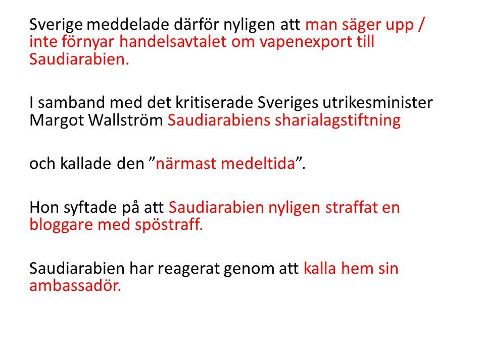 Sverige meddelade därför nyligen att man säger upp / inte förnyar handelsavtalet om vapenexport till Saudiarabien.