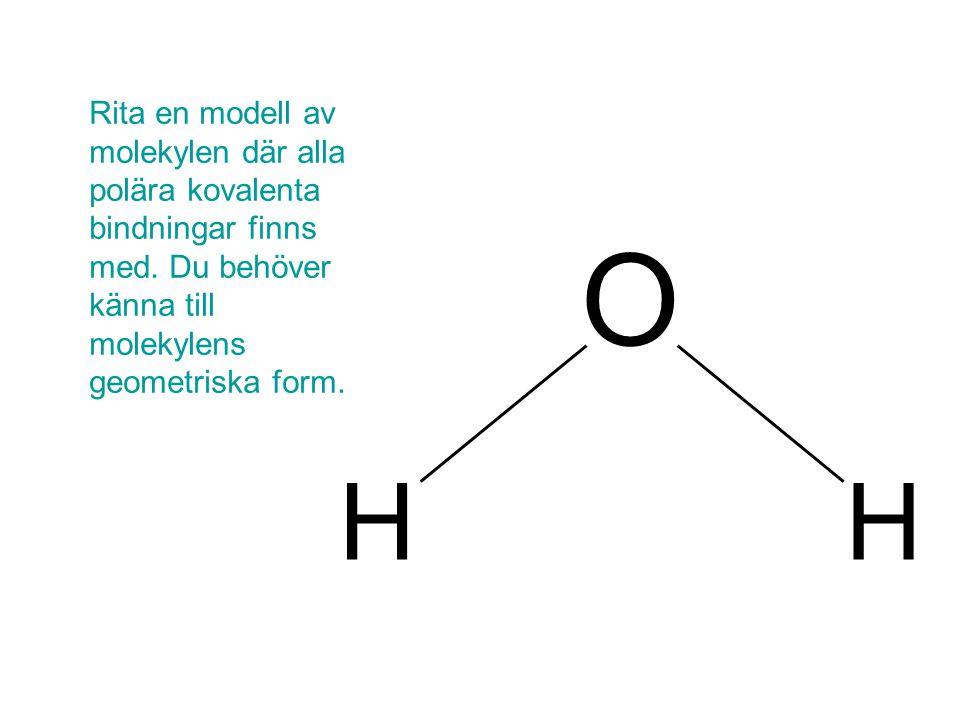 Rita en modell av molekylen där alla polära kovalenta bindningar finns med.
