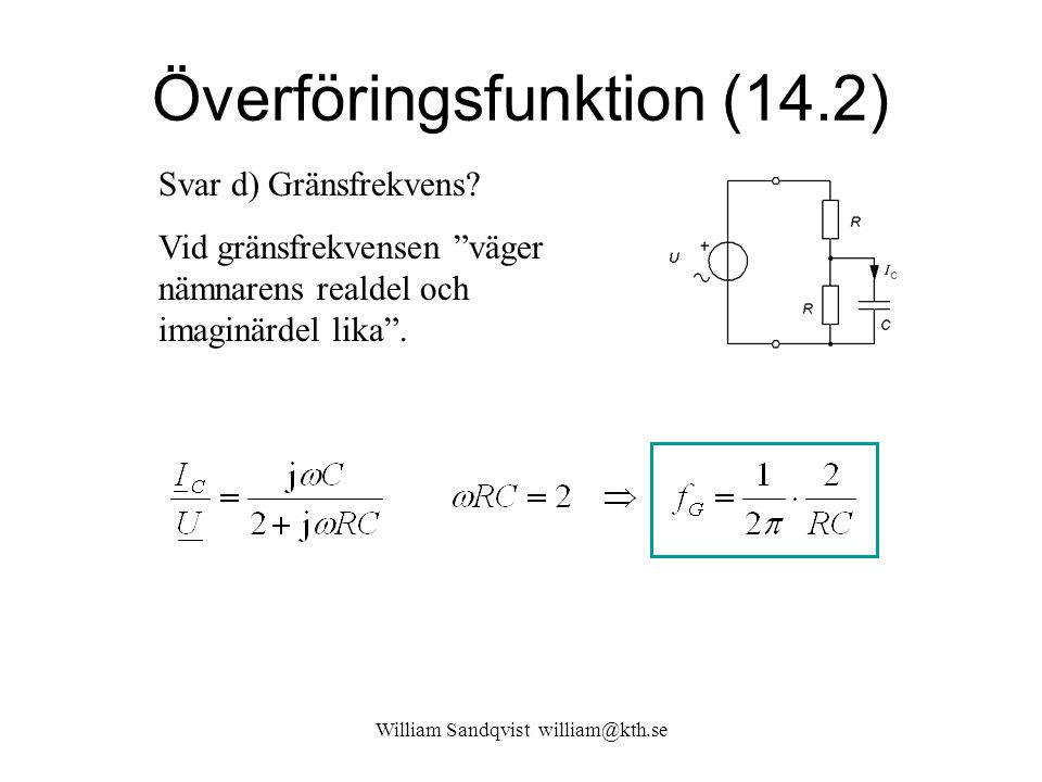 William Sandqvist william@kth.se Överföringsfunktion (14.2) Svar d) Gränsfrekvens.