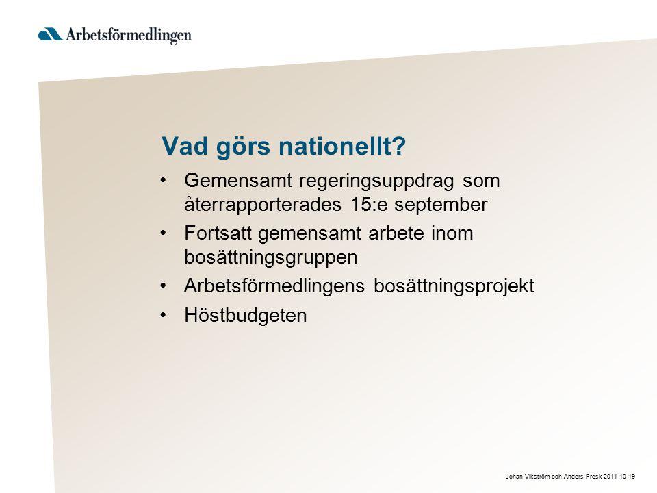 Johan Vikström och Anders Fresk 2011-10-19 Vad görs nationellt? Gemensamt regeringsuppdrag som återrapporterades 15:e september Fortsatt gemensamt arb