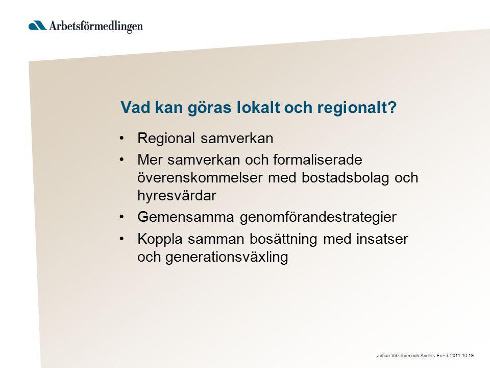 Johan Vikström och Anders Fresk 2011-10-19 Vad kan göras lokalt och regionalt? Regional samverkan Mer samverkan och formaliserade överenskommelser med