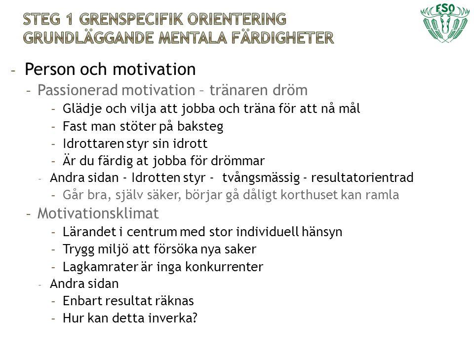 - Person och motivation - Passionerad motivation – tränaren dröm - Glädje och vilja att jobba och träna för att nå mål - Fast man stöter på baksteg -
