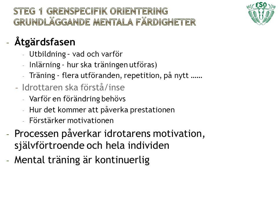 - Åtgärdsfasen - Utbildning – vad och varför - Inlärning - hur ska träningen utföras) - Träning - flera utföranden, repetition, på nytt …… - Idrottare