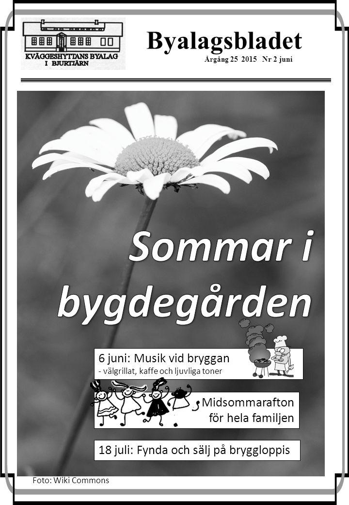 Byalagsbladet Årgång 25 2015 Nr 2 juni Foto: Wiki Commons 6 juni: Musik vid bryggan - välgrillat, kaffe och ljuvliga toner Midsommarafton för hela familjen 18 juli: Fynda och sälj på bryggloppis
