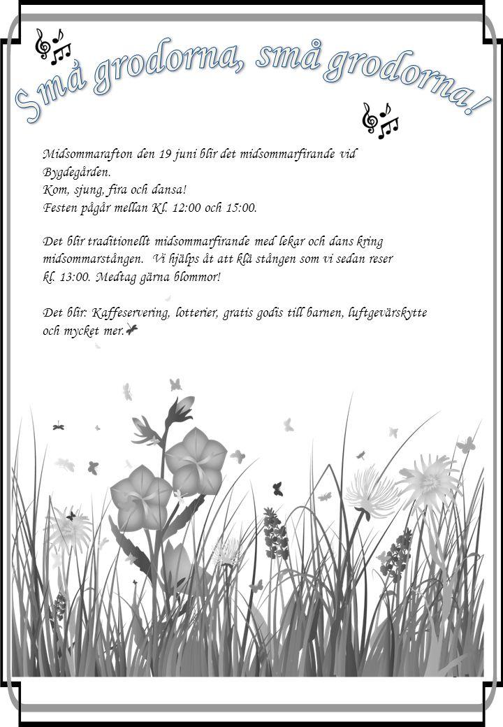 3 Midsommarafton den 19 juni blir det midsommarfirande vid Bygdegården.