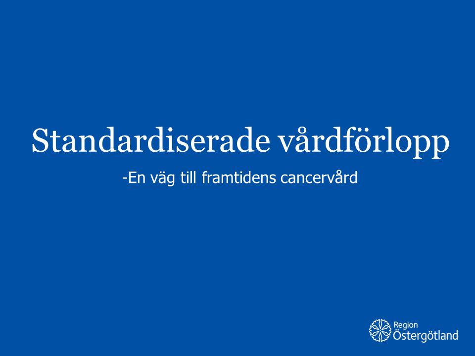 Region Östergötland Standardiserade vårdförlopp -En väg till framtidens cancervård