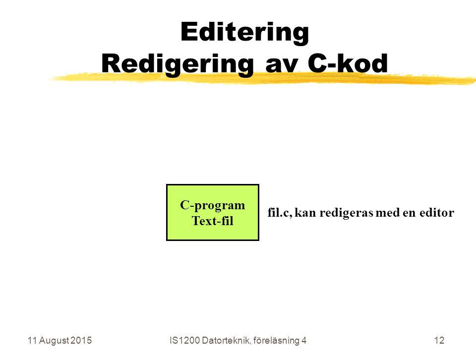 11 August 2015IS1200 Datorteknik, föreläsning 412 Editering Redigering av C-kod C-program Text-fil fil.c, kan redigeras med en editor