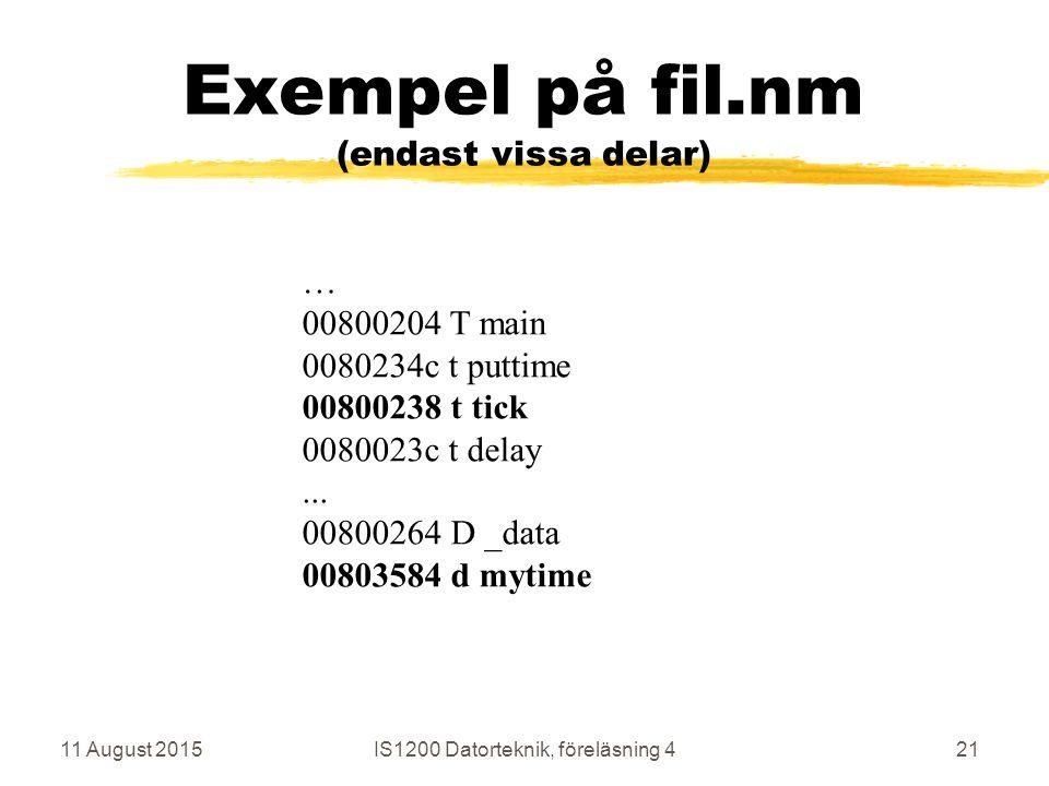 11 August 2015IS1200 Datorteknik, föreläsning 421 Exempel på fil.nm (endast vissa delar) … 00800204 T main 0080234c t puttime 00800238 t tick 0080023c t delay...