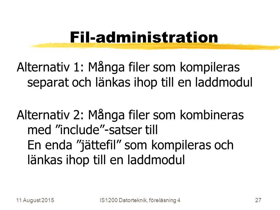 11 August 2015IS1200 Datorteknik, föreläsning 427 Fil-administration Alternativ 1: Många filer som kompileras separat och länkas ihop till en laddmodul Alternativ 2: Många filer som kombineras med include -satser till En enda jättefil som kompileras och länkas ihop till en laddmodul