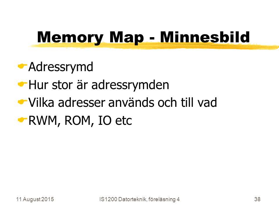 11 August 2015IS1200 Datorteknik, föreläsning 438 Memory Map - Minnesbild  Adressrymd  Hur stor är adressrymden  Vilka adresser används och till vad  RWM, ROM, IO etc
