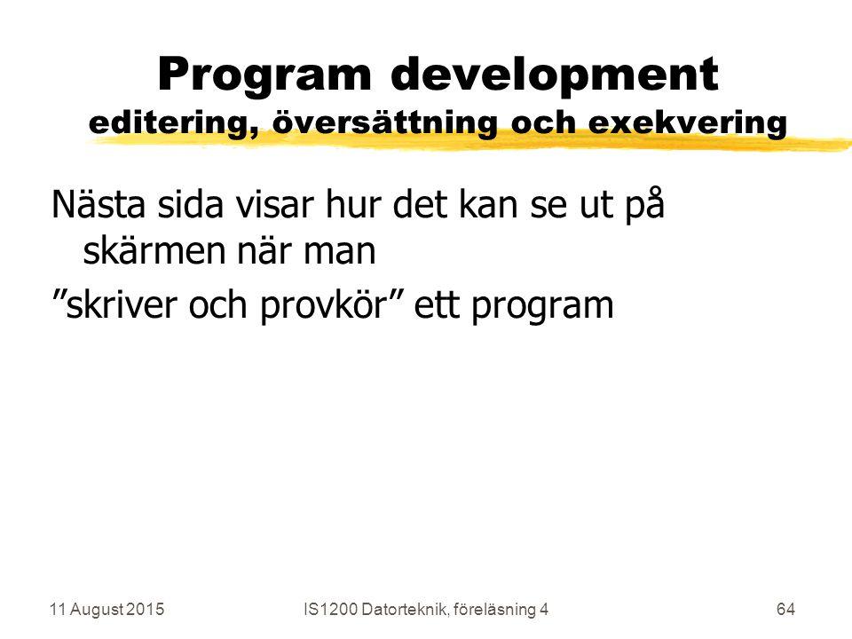 11 August 2015IS1200 Datorteknik, föreläsning 464 Program development editering, översättning och exekvering Nästa sida visar hur det kan se ut på skärmen när man skriver och provkör ett program