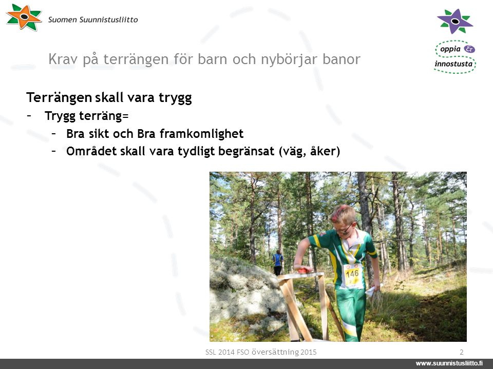 www.suunnistusliitto.fi facebook.com/suunnistusliitto @SuunnistusSSL www.suunnistusliitto.fi Krav på terrängen för barn och nybörjar banor Terrängen s
